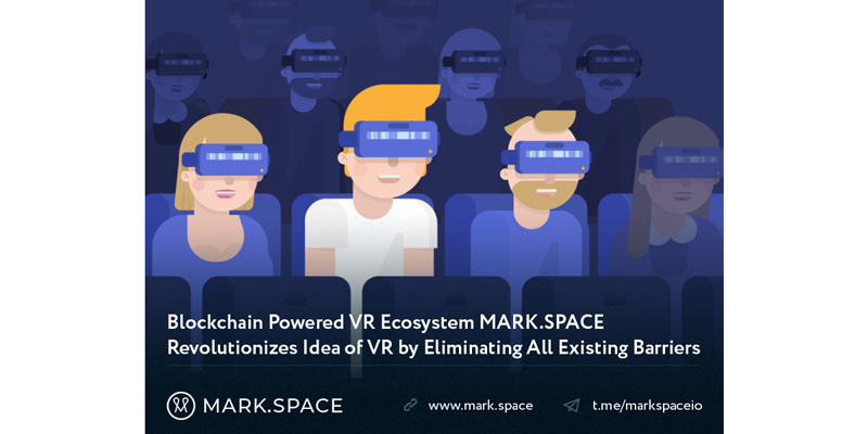 Blockchain Powered VR Ecosystem MARK.SPACE Revolutionizes Idea of VR by Eliminating All Existing Barriers
